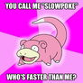 "you call me ""slowpoke"""