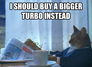 i should buy a bigger turbo instead
