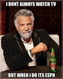 i dont always watch tv