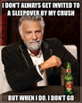 i don't always get invited to a sleepover by my crush