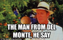 the man from Del Monte, he say
