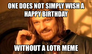 ONE does not simply wish a happy birthday