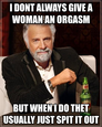 i dont always give a woman an orgasm